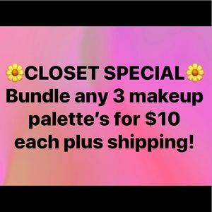Makeup Palette's $10/each (3 or more)